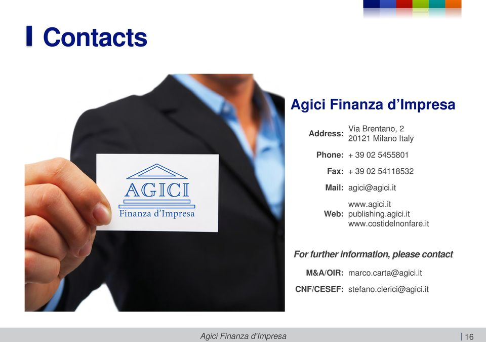 agici.it www.costidelnonfare.it For further information, please contact M&A/OIR: marco.