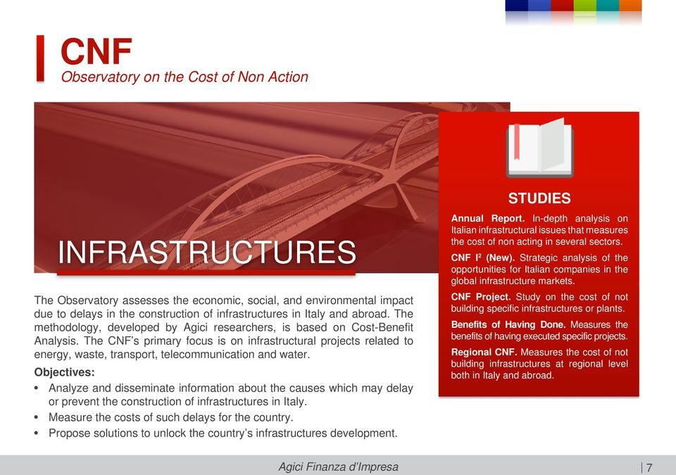 The CNF s primary focus is on infrastructural projects related to energy, waste, transport, telecommunication and water.