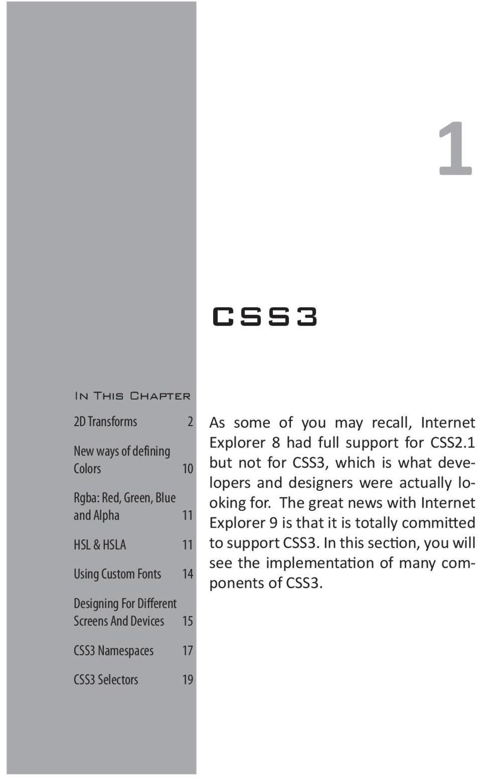 8 had full support for CSS2.1 but not for CSS3, which is what developers and designers were actually looking for.