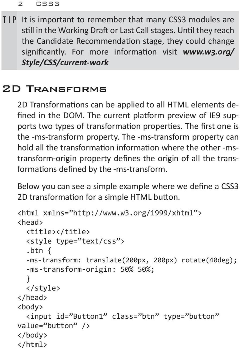 The current platform preview of IE9 supports two types of transformation properties. The first one is the -ms-transform property.