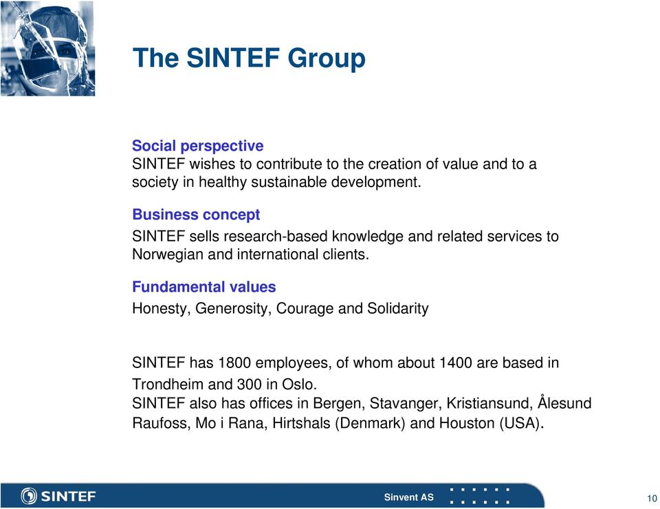 Fundamental values Honesty, Generosity, Courage and Solidarity SINTEF has 1800 employees, of whom about 1400 are based in Trondheim