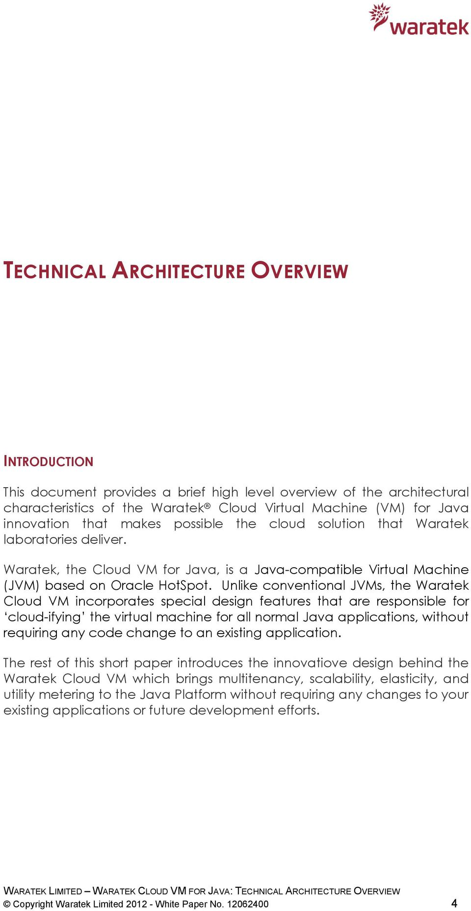 Unlike conventional JVMs, the Waratek Cloud VM incorporates special design features that are responsible for cloud-ifying the virtual machine for all normal Java applications, without requiring any