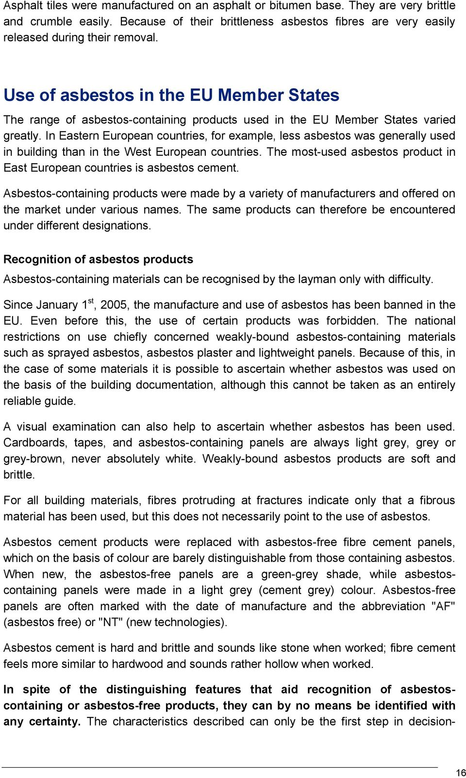 In Eastern European countries, for example, less asbestos was generally used in building than in the West European countries.