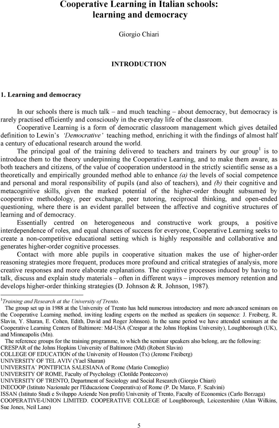Cooperative Learning is a form of democratic classroom management which gives detailed definition to Lewin s Democrative teaching method, enriching it with the findings of almost half a century of