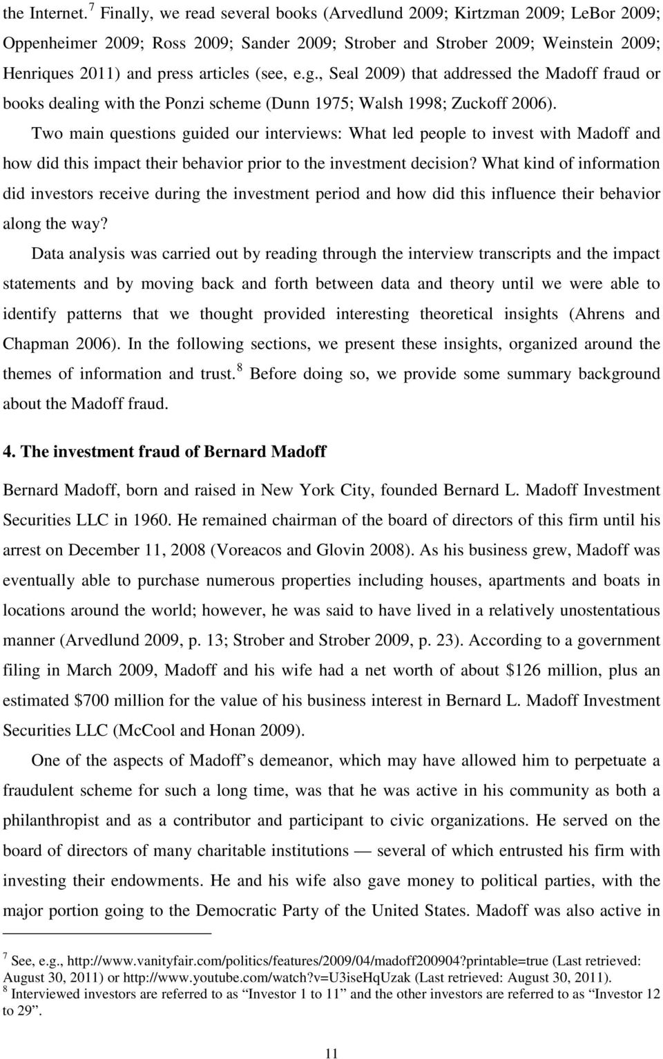 (see, e.g., Seal 2009) that addressed the Madoff fraud or books dealing with the Ponzi scheme (Dunn 1975; Walsh 1998; Zuckoff 2006).