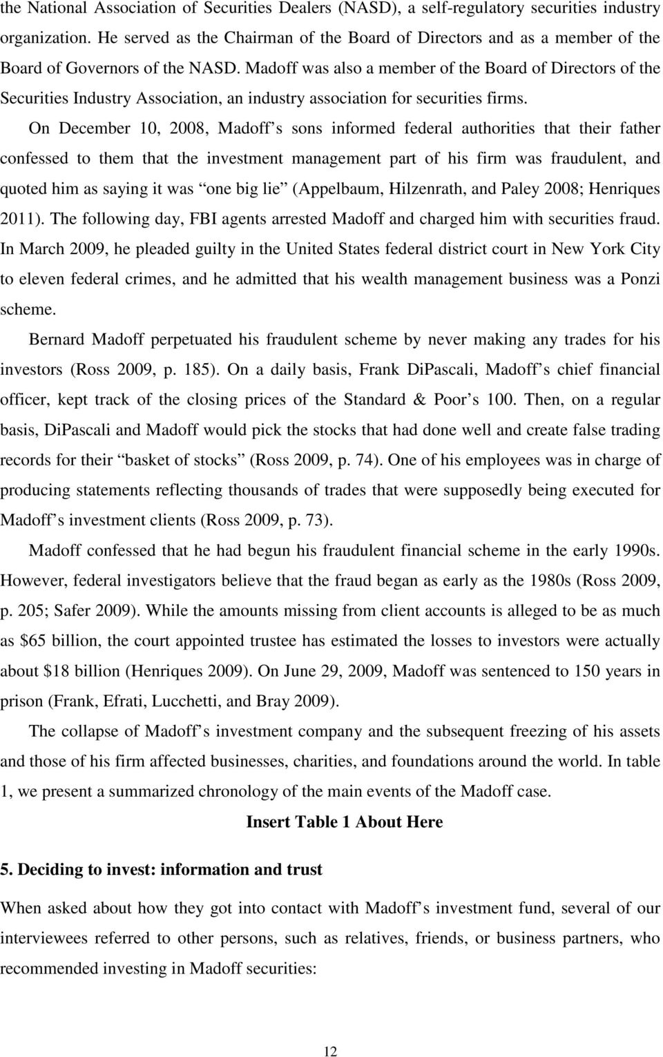 Madoff was also a member of the Board of Directors of the Securities Industry Association, an industry association for securities firms.