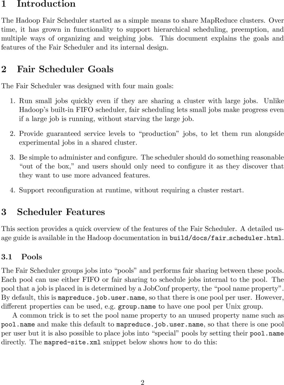 This document explains the goals and features of the Fair Scheduler and its internal design. 2 Fair Scheduler Goals The Fair Scheduler was designed with four main goals: 1.