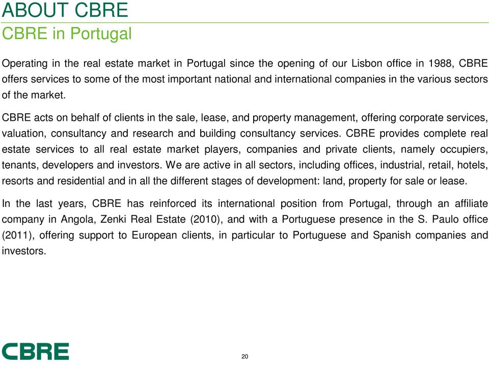 CBRE acts on behalf of clients in the sale, lease, and property management, offering corporate services, valuation, consultancy and research and building consultancy services.