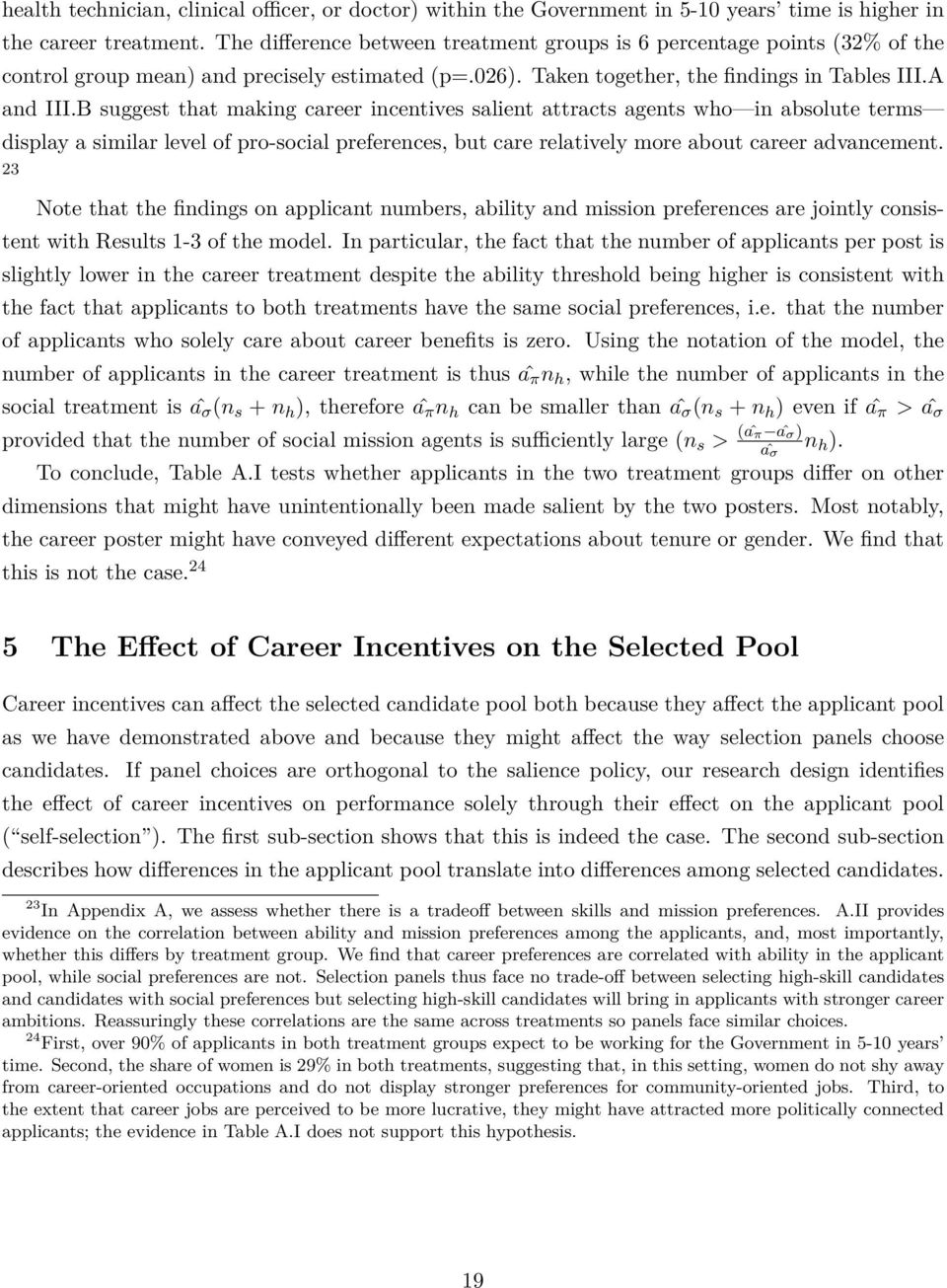 B suggest that making career incentives salient attracts agents who in absolute terms display a similar level of pro-social preferences, but care relatively more about career advancement.