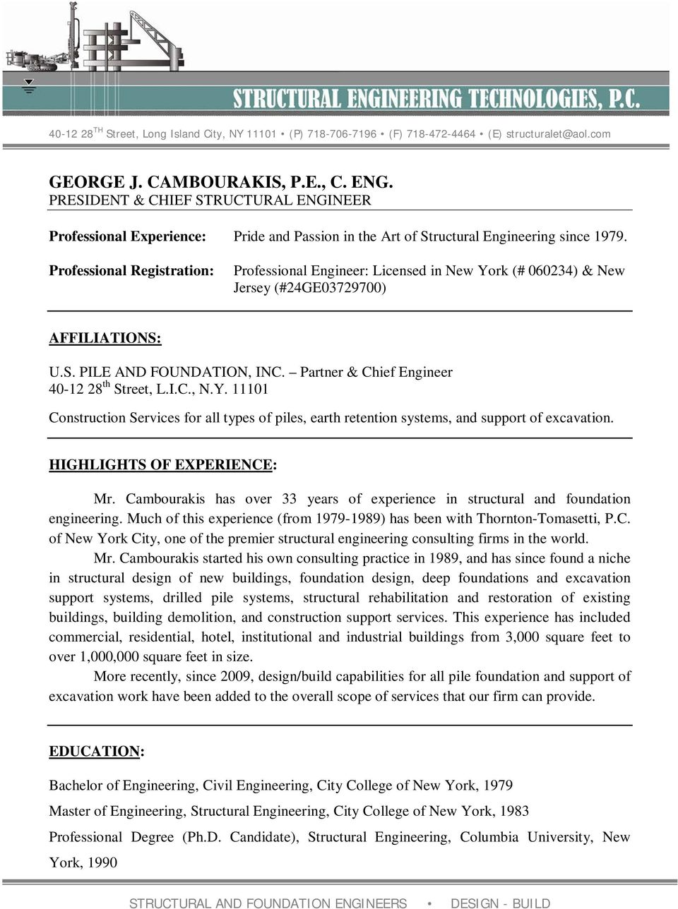 Partner & Chief Engineer 40-12 28 th Street, L.I.C., N.Y. 11101 Construction Services for all types of piles, earth retention systems, and support of excavation. HIGHLIGHTS OF EXPERIENCE: Mr.