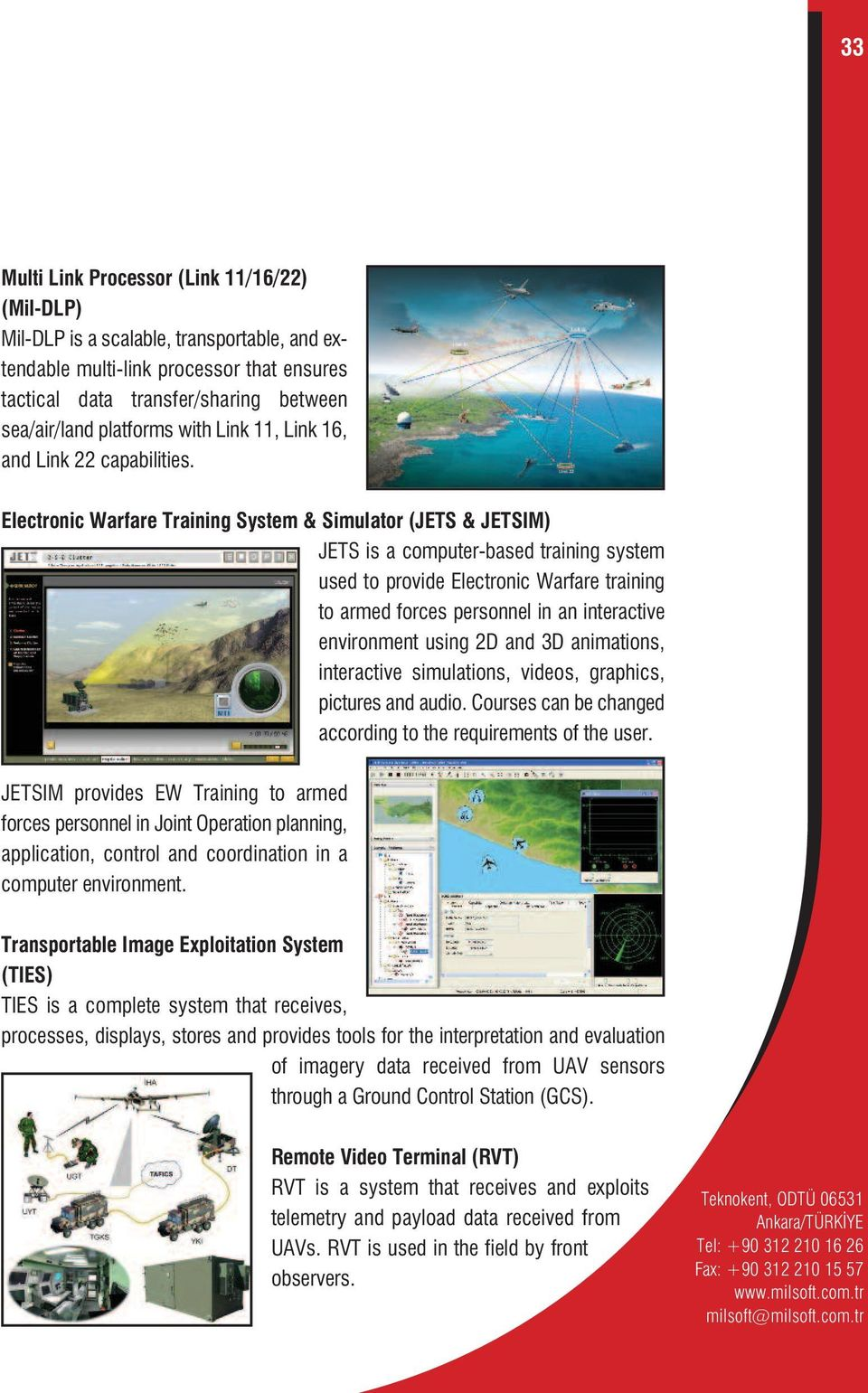 Electronic Warfare Training System & Simulator (JETS & JETSIM) JETS is a computer-based training system used to provide Electronic Warfare training to armed forces personnel in an interactive