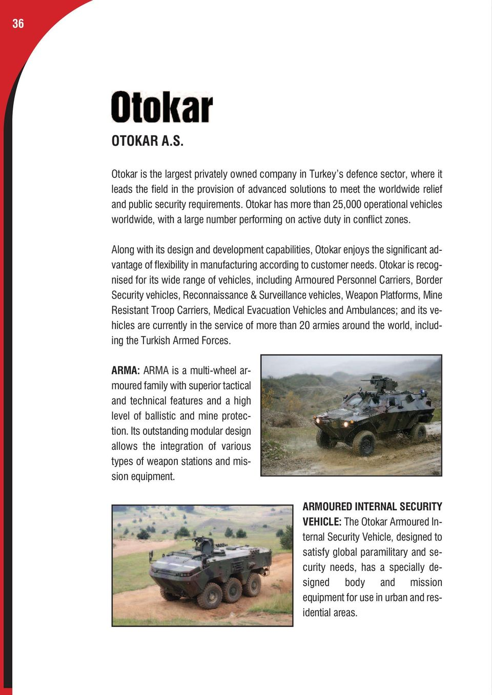 Otokar has more than 25,000 operational vehicles worldwide, with a large number performing on active duty in conflict zones.