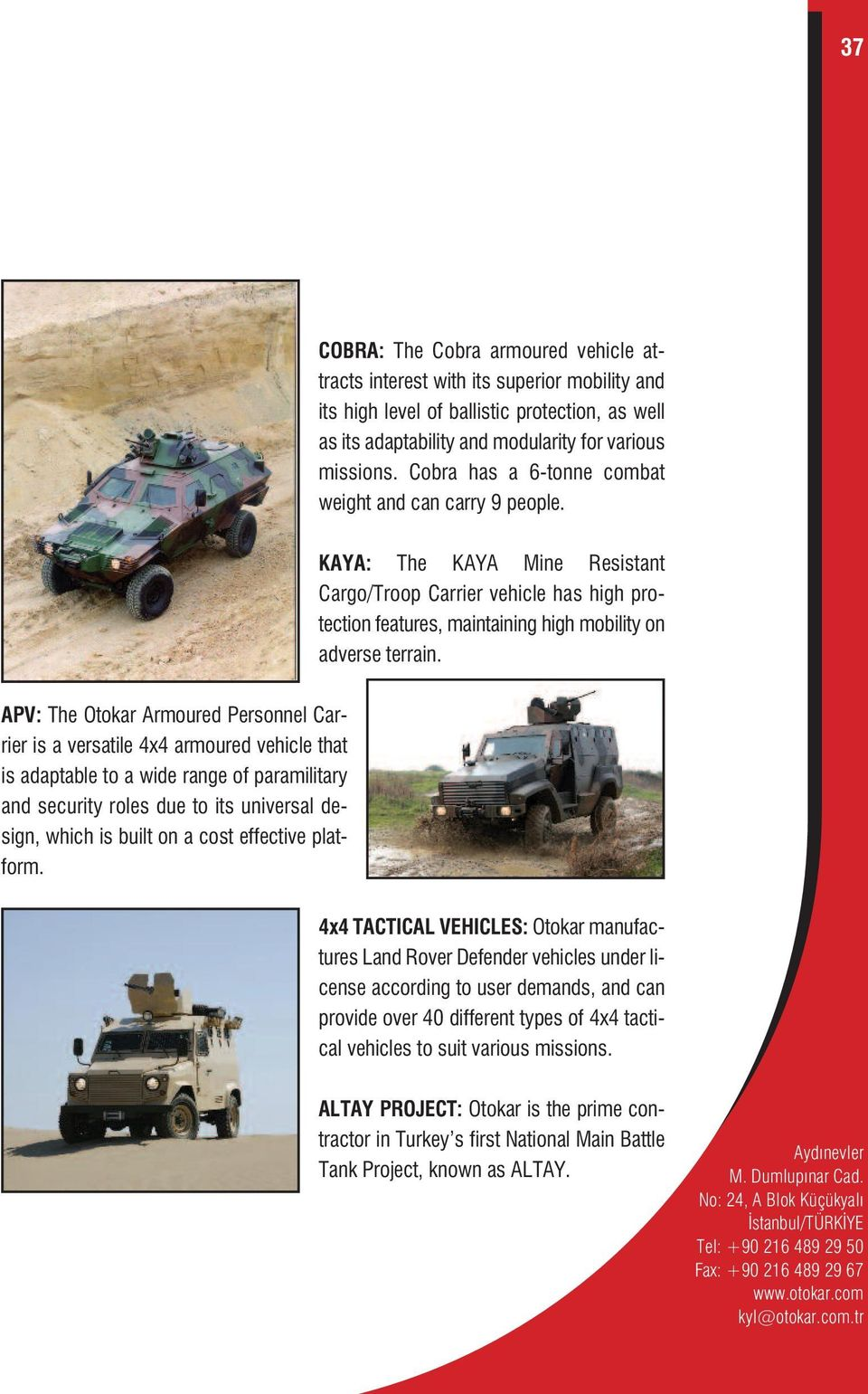 APV: The Otokar Armoured Personnel Carrier is a versatile 4x4 armoured vehicle that is adaptable to a wide range of paramilitary and security roles due to its universal design, which is built on a