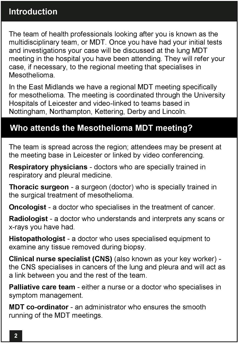 They will refer your case, if necessary, to the regional meeting that specialises in Mesothelioma. In the East Midlands we have a regional MDT meeting specifically for mesothelioma.