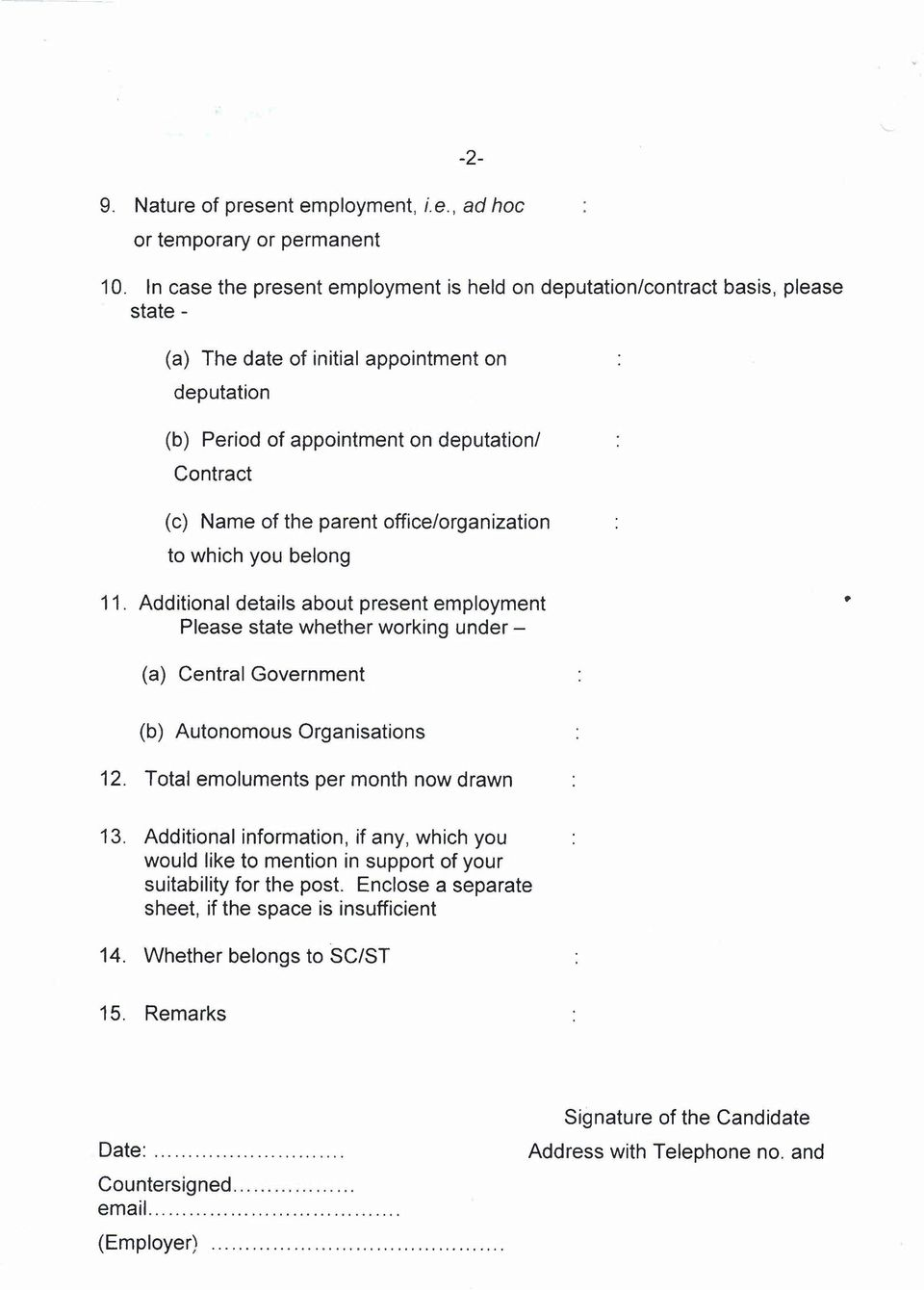 parent office/organization to which you belong 11. Additional details about present employment Please state whether working under- (a) Central Government (b) Autonomous Organisations 12.