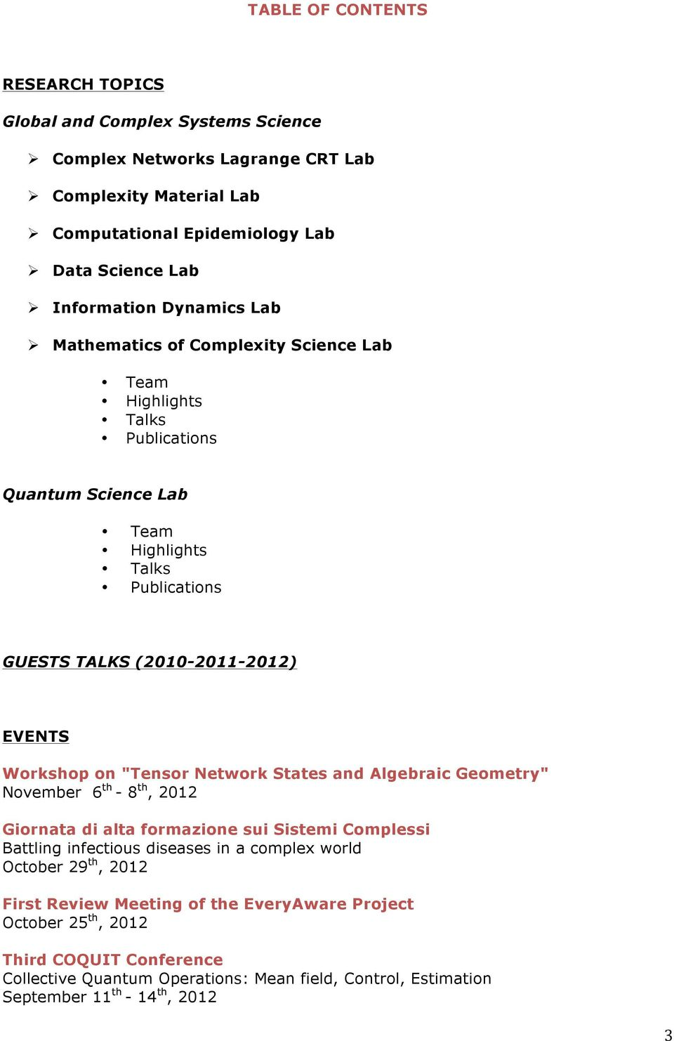 "Mathematics of Complexity Science Lab Team Highlights Talks Publications Quantum Science Lab Team Highlights Talks Publications GUESTS TALKS (2010-2011-2012) EVENTS Workshop on ""Tensor"