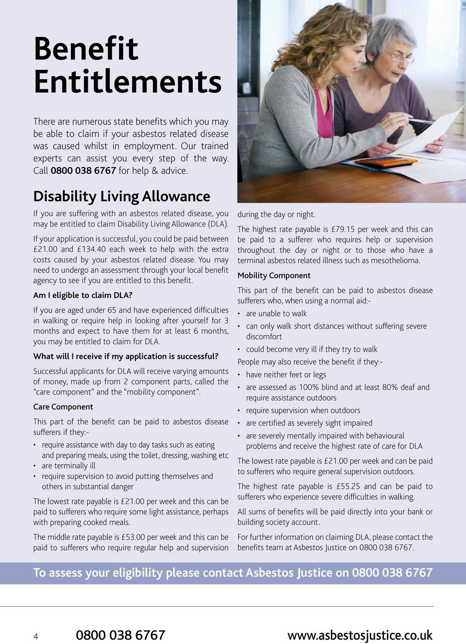 Disability Living Allowance If you are suffering with an asbestos related disease, you may be entitled to claim Disability Living Allowance (DLA).