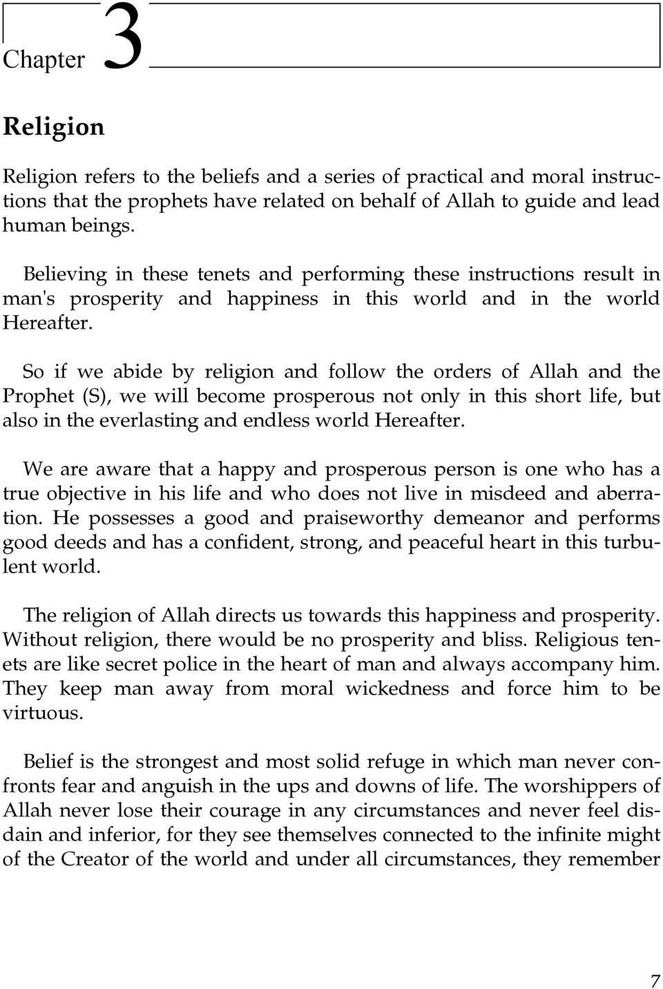 So if we abide by religion and follow the orders of Allah and the Prophet (S), we will become prosperous not only in this short life, but also in the everlasting and endless world Hereafter.