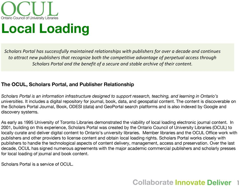 ) The OCUL, Scholars Portal, and Publisher Relationship Scholars Portal is an information infrastructure designed to support research, teaching, and learning in Ontario s universities.