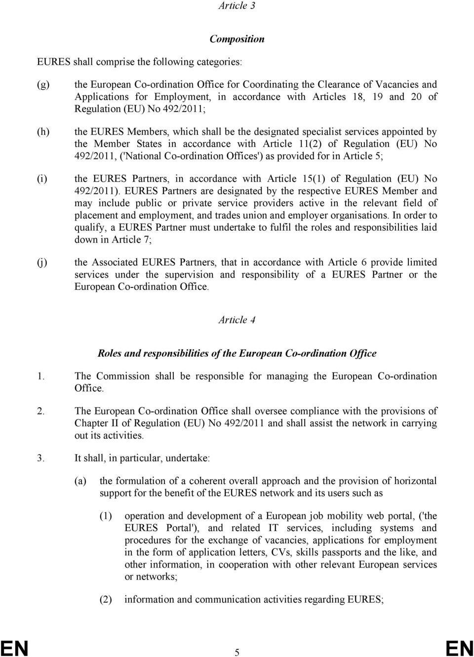 11(2) of Regulation (EU) No 492/2011, ('National Co-ordination Offices') as provided for in Article 5; the EURES Partners, in accordance with Article 15(1) of Regulation (EU) No 492/2011).