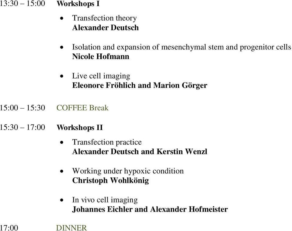COFFEE Break 15:30 17:00 Workshops II Transfection practice Alexander Deutsch and Kerstin Wenzl Working