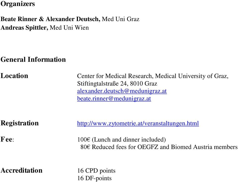 deutsch@medunigraz.at beate.rinner@medunigraz.at Registration Fee: http://www.zytometrie.at/veranstaltungen.