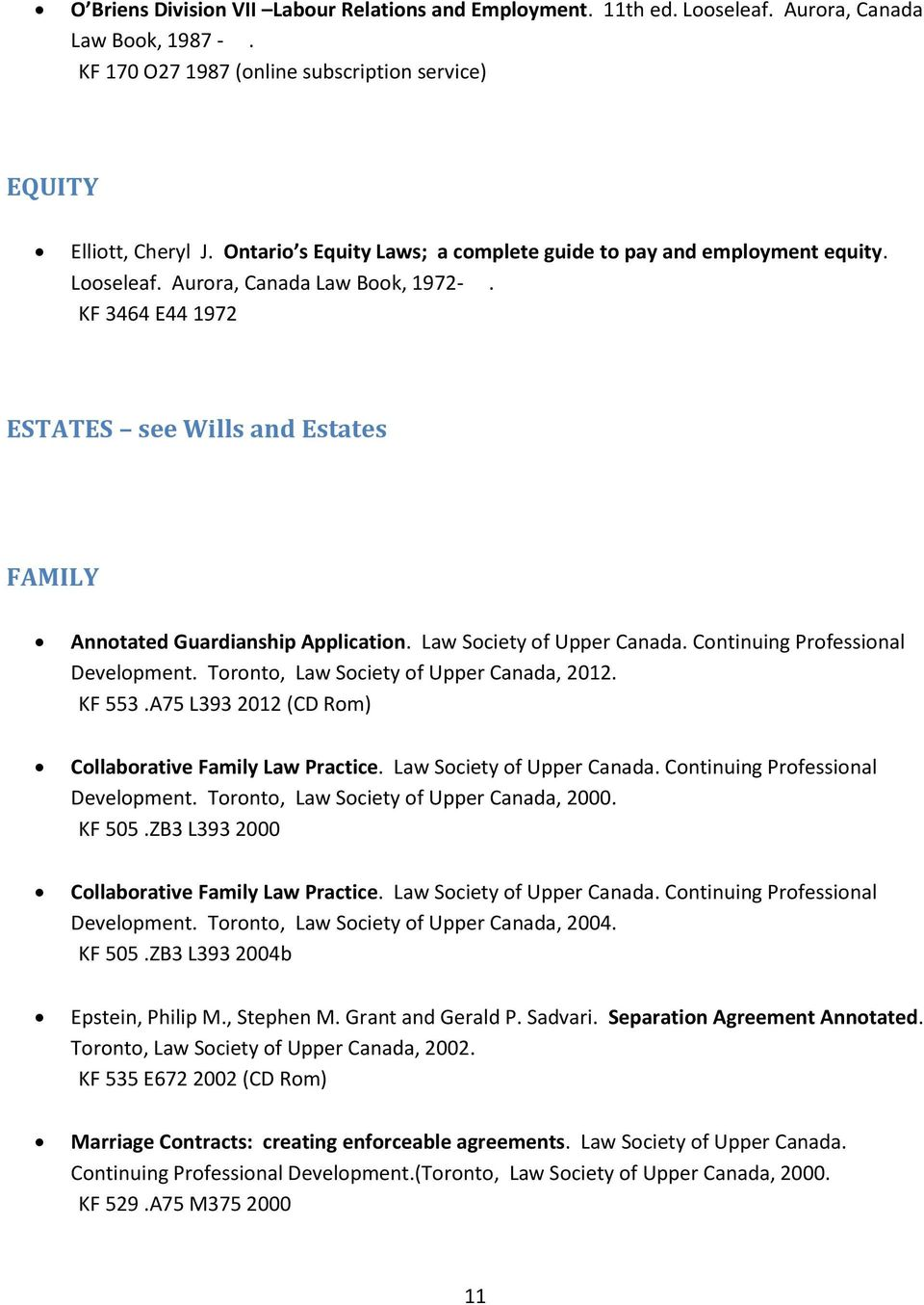 KF 3464 E44 1972 ESTATES see Wills and Estates FAMILY Annotated Guardianship Application. Law Society of Upper Canada. Continuing Professional Development. Toronto, Law Society of Upper Canada, 2012.