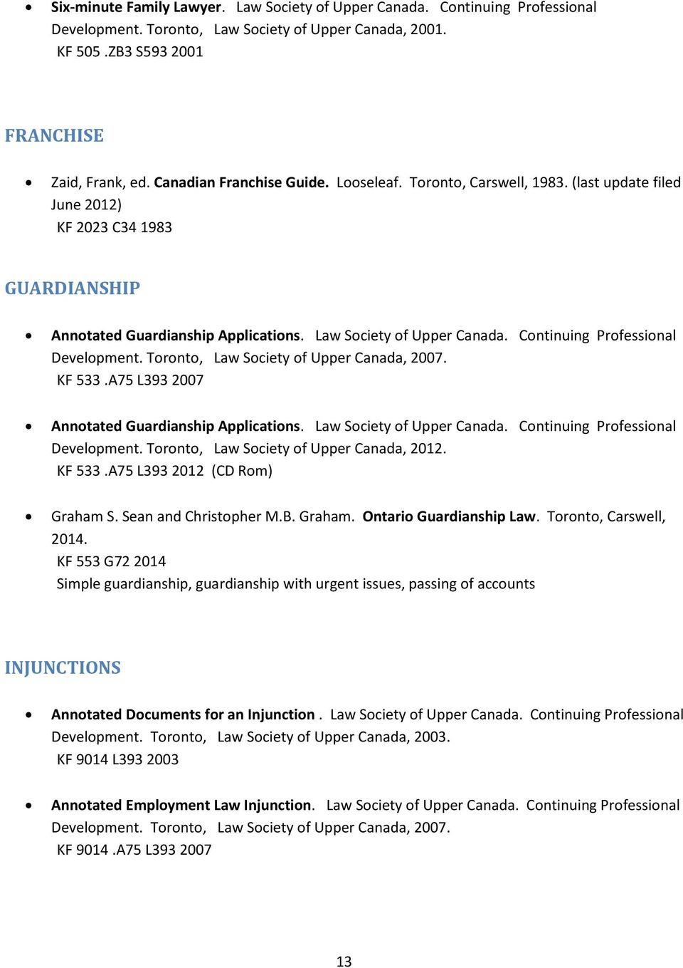 Continuing Professional Development. Toronto, Law Society of Upper Canada, 2007. KF 533.A75 L393 2007 Annotated Guardianship Applications. Law Society of Upper Canada. Continuing Professional Development.