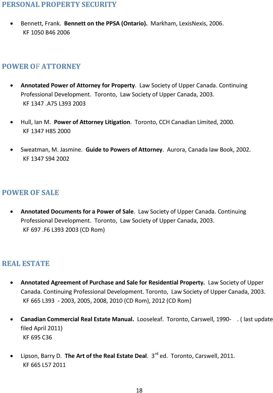 Toronto, CCH Canadian Limited, 2000. KF 1347 H85 2000 Sweatman, M. Jasmine. Guide to Powers of Attorney. Aurora, Canada law Book, 2002.
