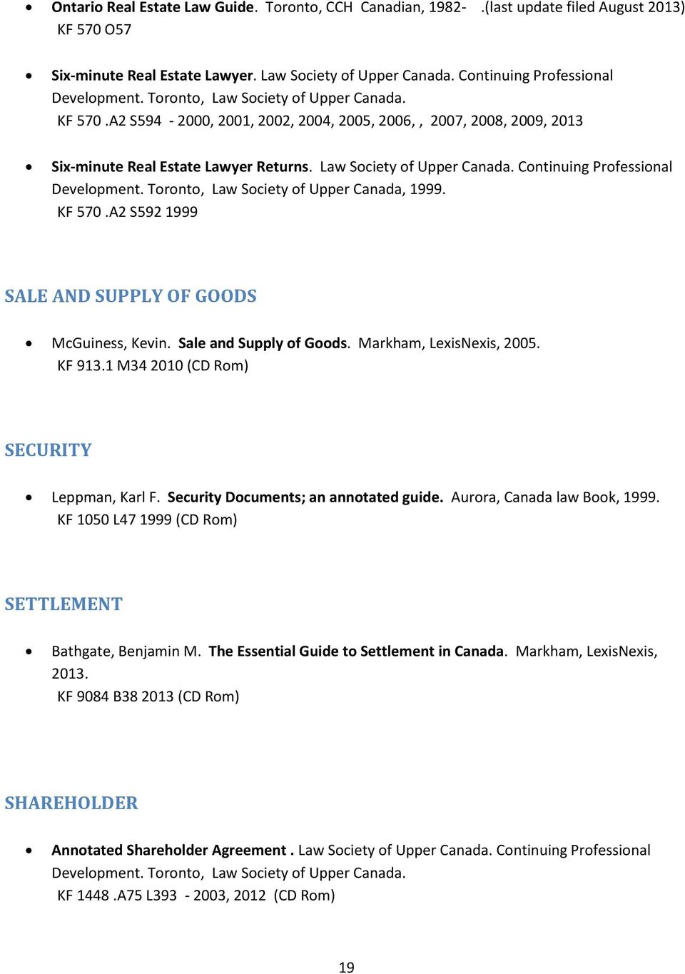Toronto, Law Society of Upper Canada, 1999. KF 570.A2 S592 1999 SALE AND SUPPLY OF GOODS McGuiness, Kevin. Sale and Supply of Goods. Markham, LexisNexis, 2005. KF 913.