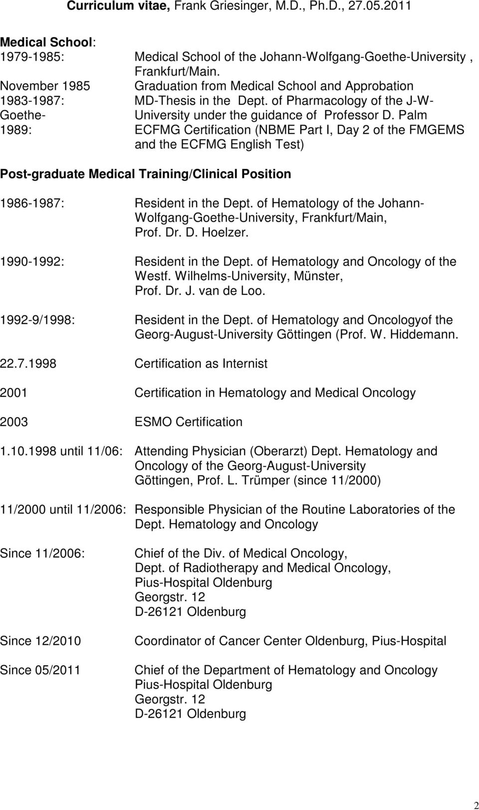 Palm 1989: ECFMG Certification (NBME Part I, Day 2 of the FMGEMS and the ECFMG English Test) Post-graduate Medical Training/Clinical Position 1986-1987: Resident in the Dept.