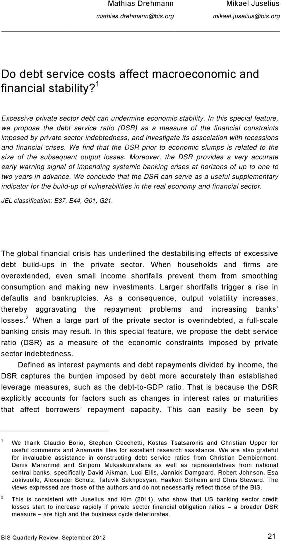 In this special feature, we propose the debt service ratio (DSR) as a measure of the financial constraints imposed by private sector indebtedness, and investigate its association with recessions and