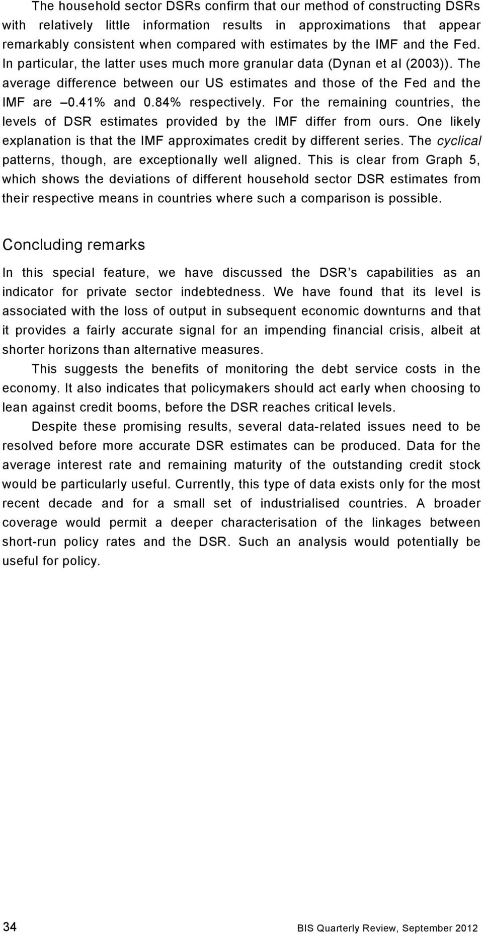 84% respectively. For the remaining countries, the levels of DSR estimates provided by the IMF differ from ours. One likely explanation is that the IMF approximates credit by different series.