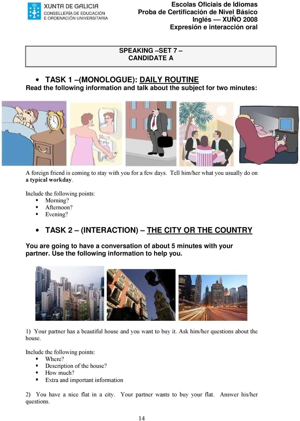 TASK 2 (INTERACTION) THE CITY OR THE COUNTRY 1) Your partner has a beautiful house and you want to buy it.