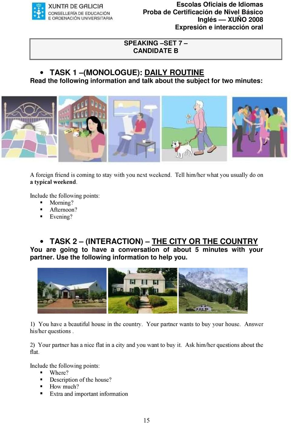 TASK 2 (INTERACTION) THE CITY OR THE COUNTRY 1) You have a beautiful house in the country. Your partner wants to buy your house.