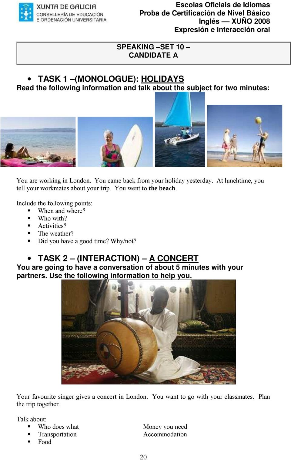 Did you have a good time? Why/not? TASK 2 (INTERACTION) A CONCERT partners. Use the following information to help you.
