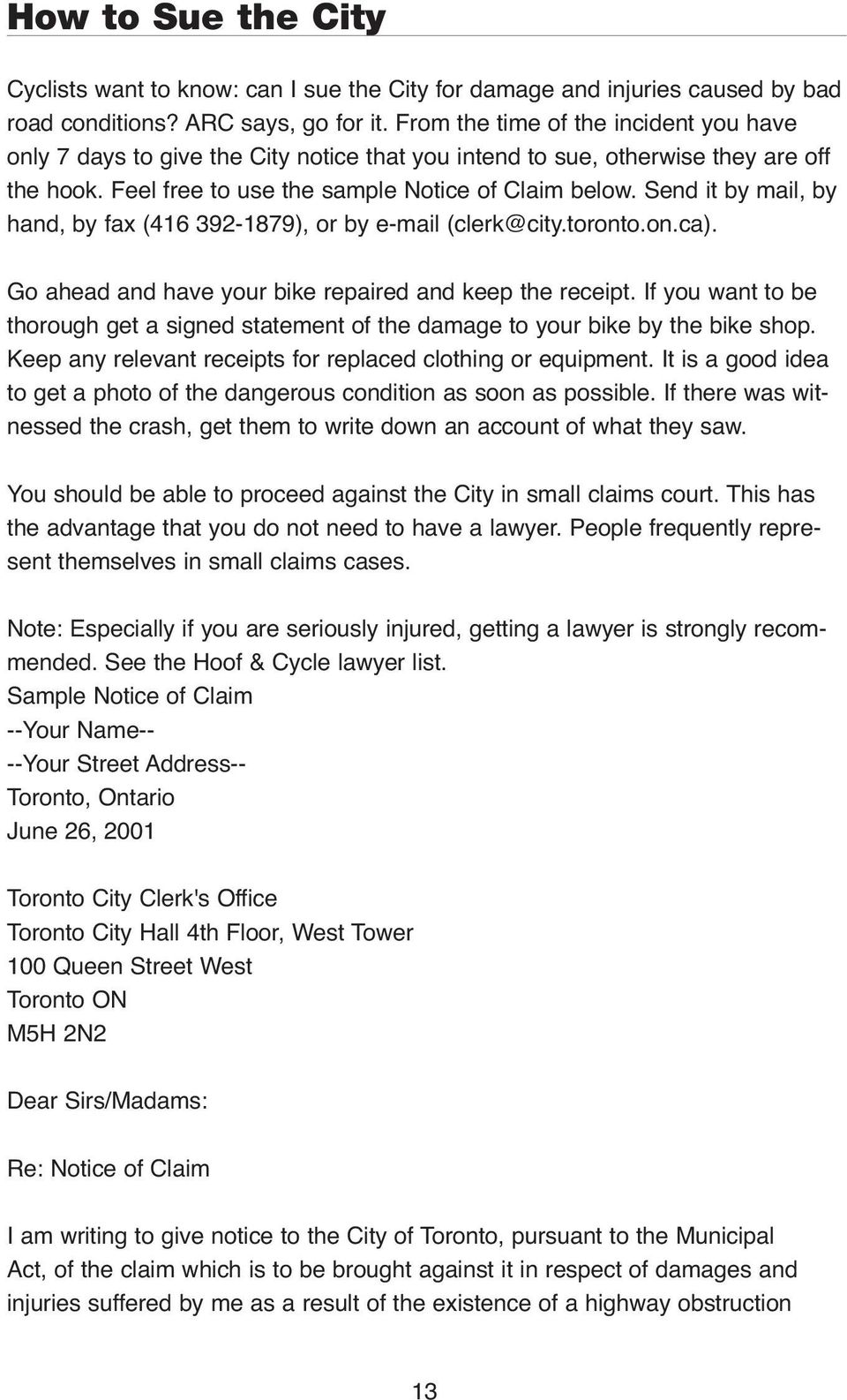 Send it by mail, by hand, by fax (416 392-1879), or by e-mail (clerk@city.toronto.on.ca). Go ahead and have your bike repaired and keep the receipt.