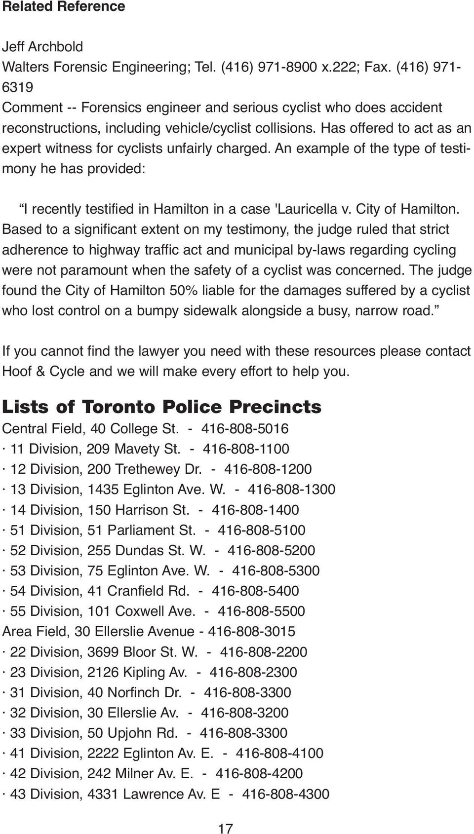 Has offered to act as an expert witness for cyclists unfairly charged. An example of the type of testimony he has provided: I recently testified in Hamilton in a case 'Lauricella v. City of Hamilton.