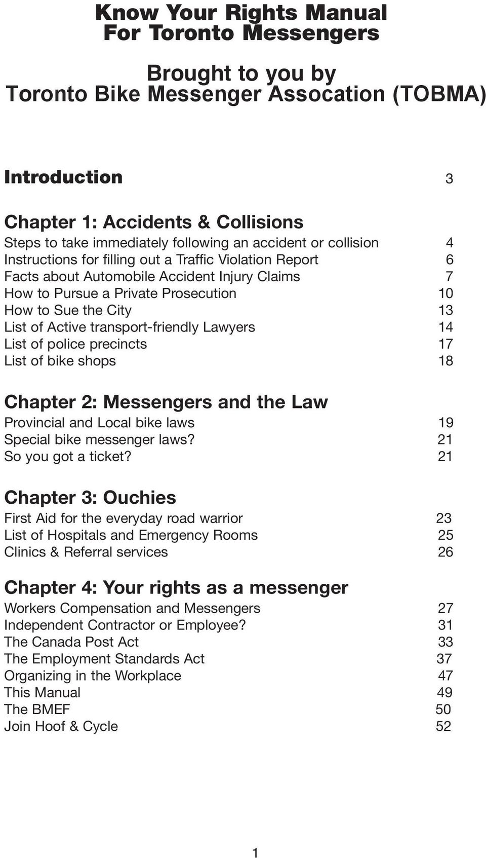 Active transport-friendly Lawyers 14 List of police precincts 17 List of bike shops 18 Chapter 2: Messengers and the Law Provincial and Local bike laws 19 Special bike messenger laws?