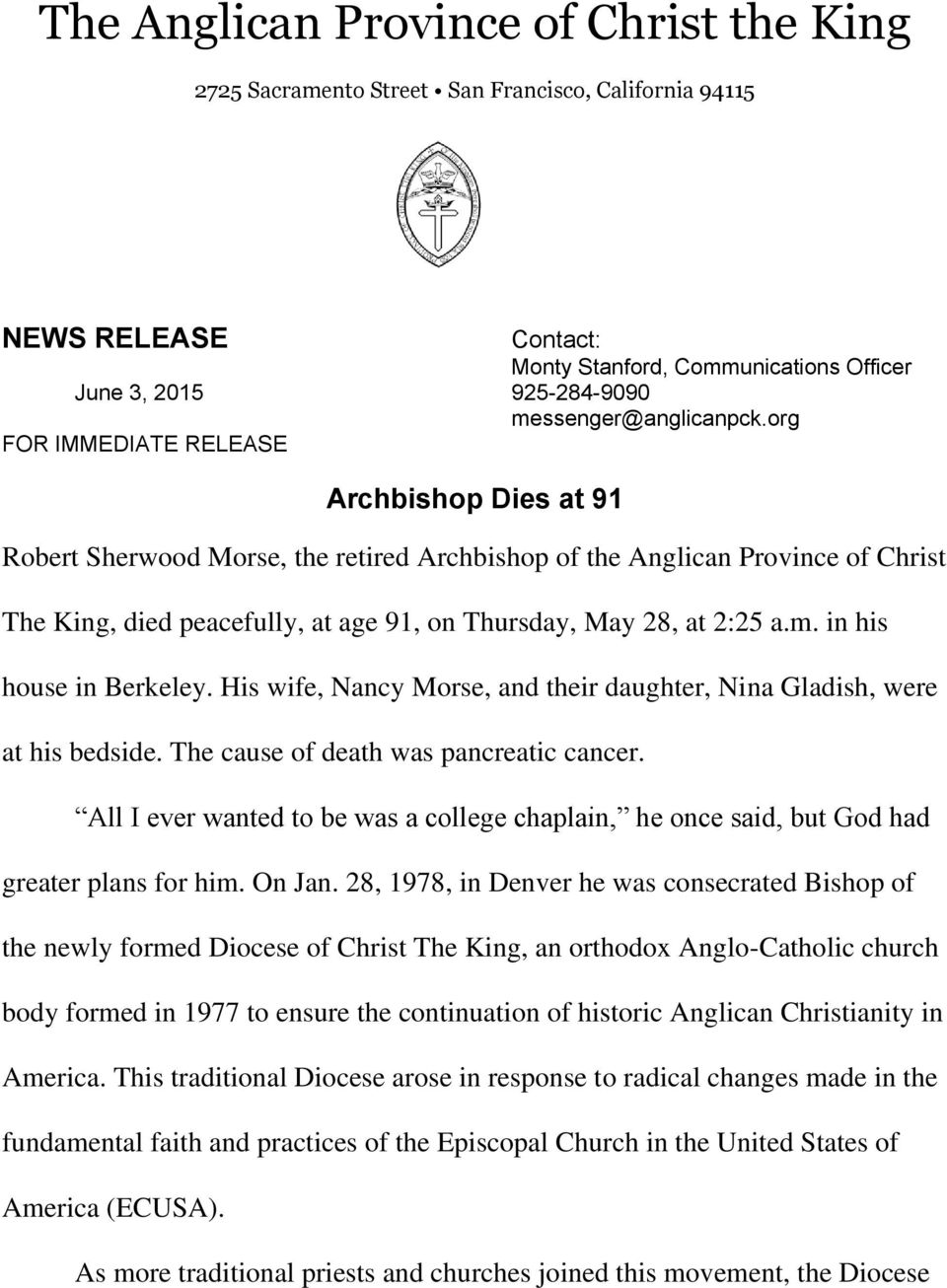 org FOR IMMEDIATE RELEASE Archbishop Dies at 91 Robert Sherwood Morse, the retired Archbishop of the Anglican Province of Christ The King, died peacefully, at age 91, on Thursday, May 28, at 2:25 a.m.