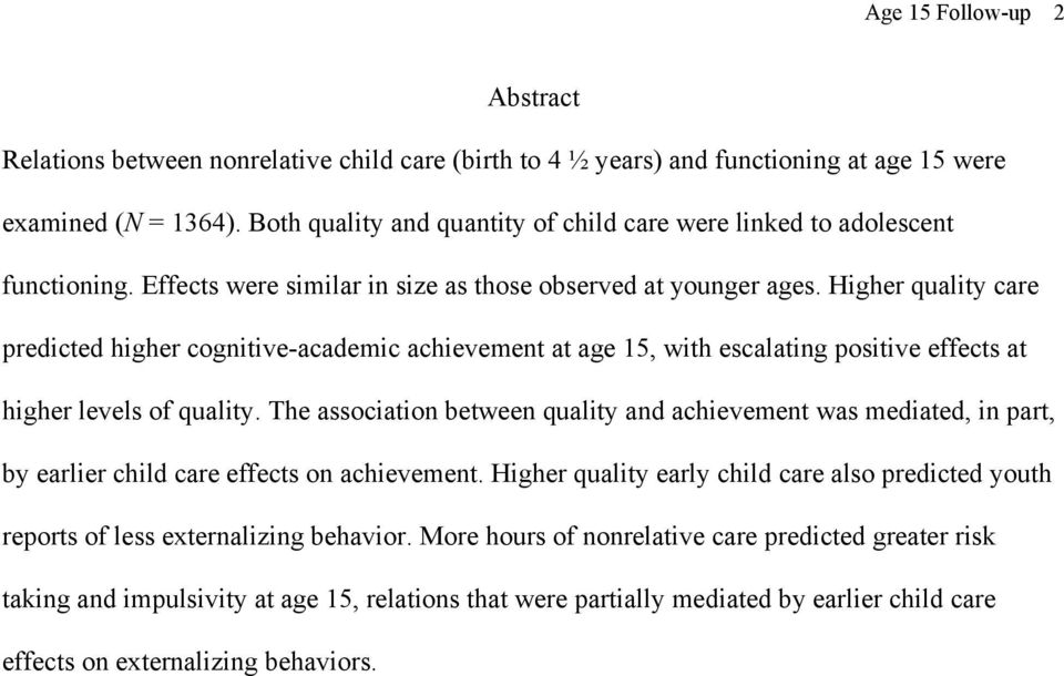 Higher quality care predicted higher cognitive-academic achievement at age 15, with escalating positive effects at higher levels of quality.