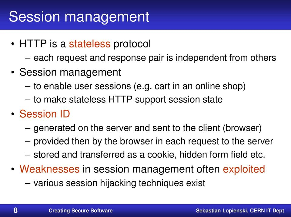 cart in an online shop) to make stateless HTTP support session state Session ID generated on the server and sent to the client (browser)