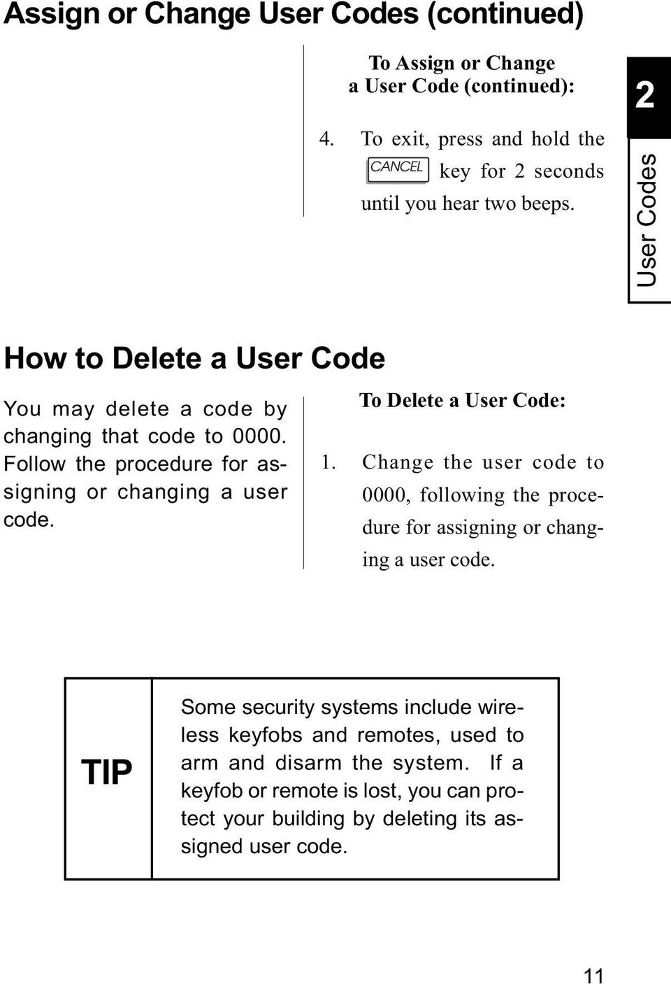 2 User Codes How to Delete a User Code You may delete a code by changing that code to 0000. Follow the procedure for assigning or changing a user code.