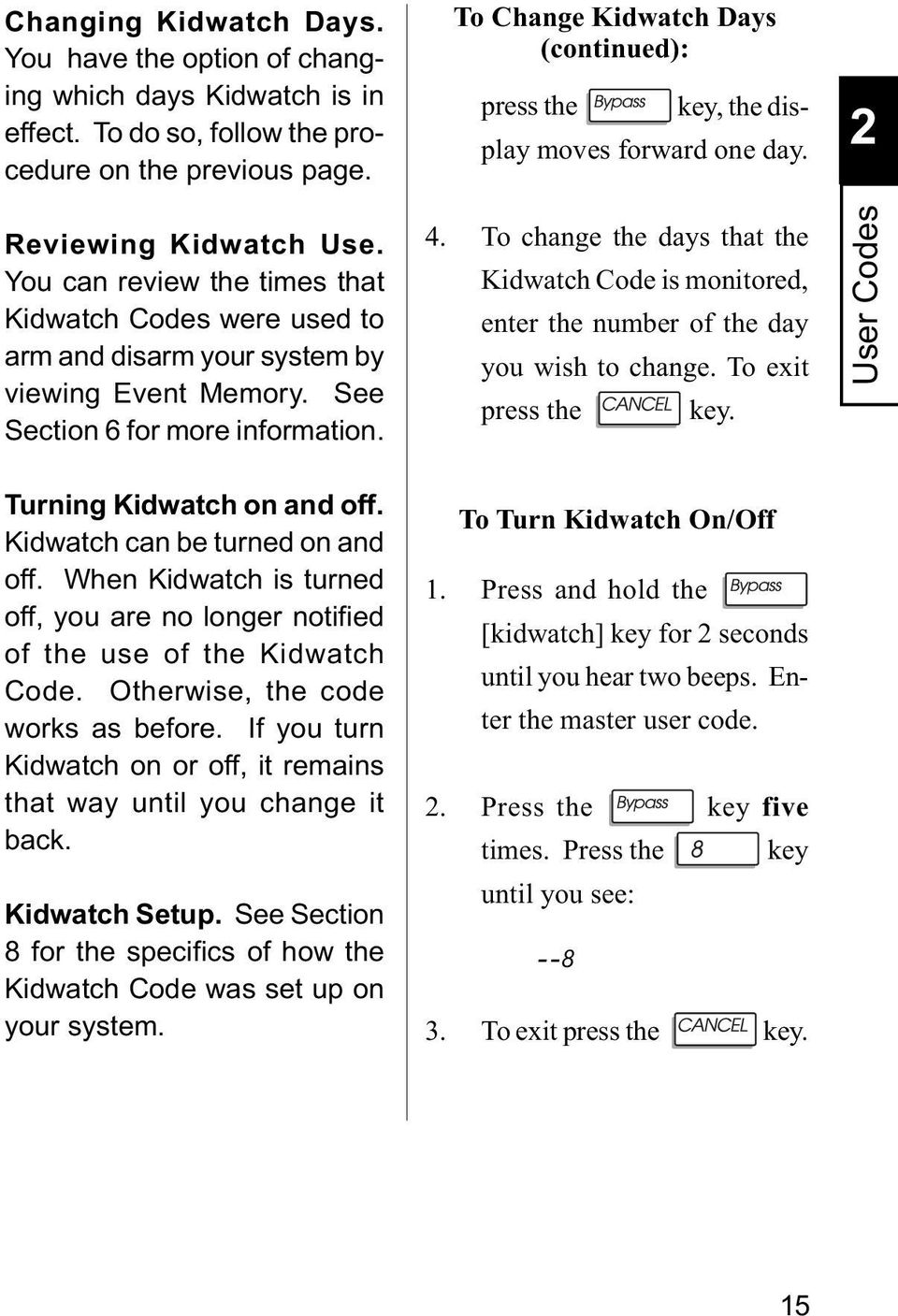 You can review the times that Kidwatch Codes were used to arm and disarm your system by viewing Event Memory. See Section 6 for more information. 4.