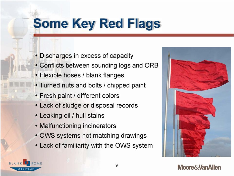 different colors Lack of sludge or disposal records Leaking oil / hull stains