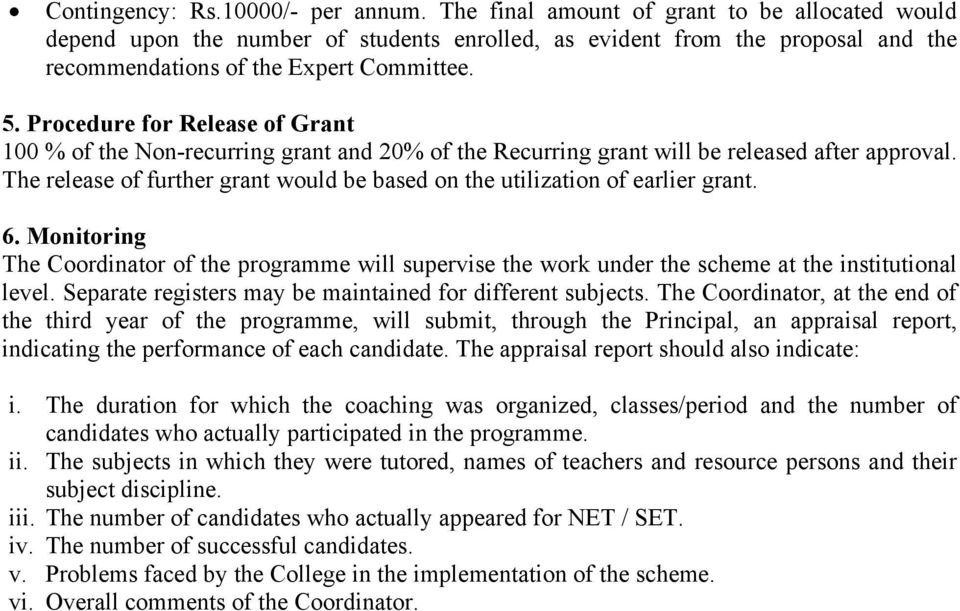Procedure for Release of Grant 100 % of the Non-recurring grant and 20% of the Recurring grant will be released after approval.