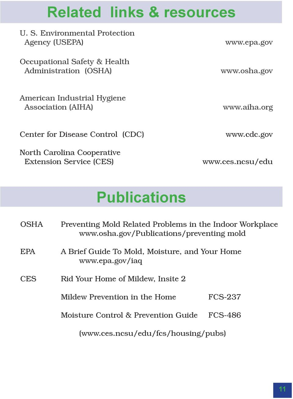 ces.ncsu/edu Publications OSHA EPA Preventing Mold Related Problems in the Indoor Workplace www.osha.