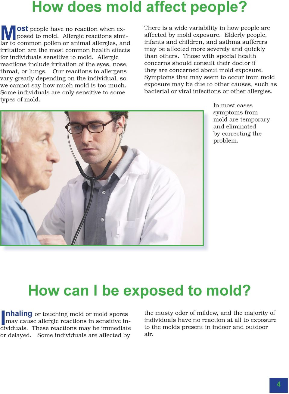 Allergic reactions include irritation of the eyes, nose, throat, or lungs. Our reactions to allergens vary greatly depending on the individual, so we cannot say how much mold is too much.
