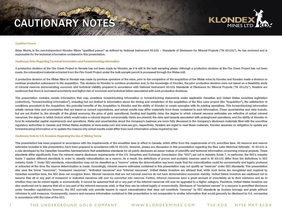 Cautionary Note Regarding Technical Information andforward-looking Information A production decision at the Fire Creek Project in Nevada has not been made by Klondex, as it is still in the bulk
