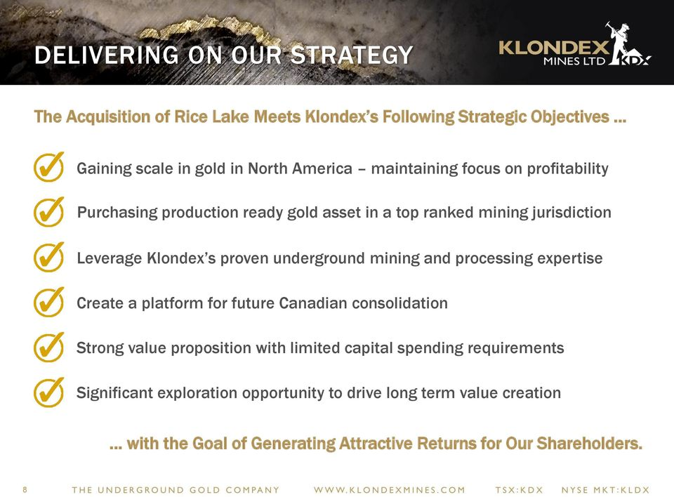 underground mining and processing expertise Create a platform for future Canadian consolidation Strong value proposition with limited capital